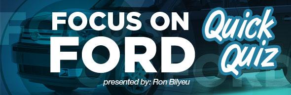 Quick Quiz, Focus On Ford