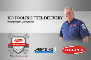 Delphi Training Series No fooling fuel delivery